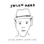 ► JASON MRAZ: We Sing, We Dance, We Steal Things