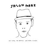 ► JASON MRAZ: We Sing, We Dance, We Steal Things